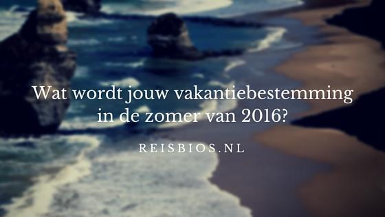 Wat wordt jouw vakantiebestemmingin de zomer van 2016_
